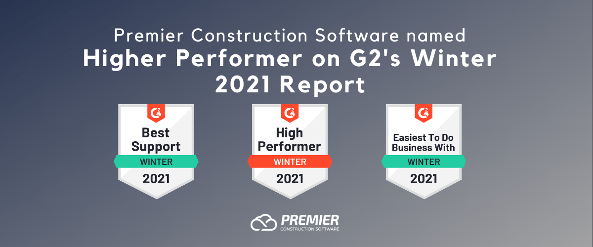 Premier Construction Software named High Performer, Easiest To Do Business With, and Best Support in G2's Winter 2021 Report