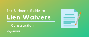 Ultimate guide to lien waivers in the construction industry
